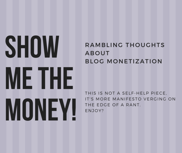 Show Me the Money! - Rambling thoughts on blog monetization