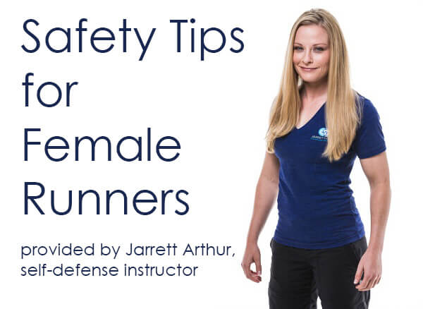 Safety Tips for Female Runners; provided by Jarrett Arthur, self-defense instructor
