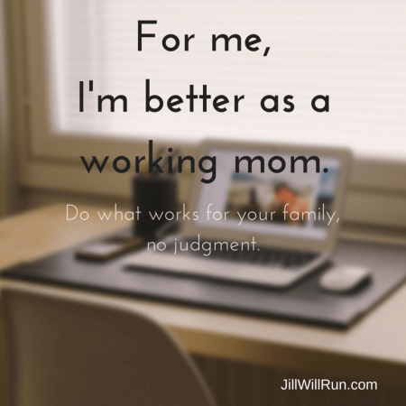 For me, I'm better as a working mom. Do what works for your family.