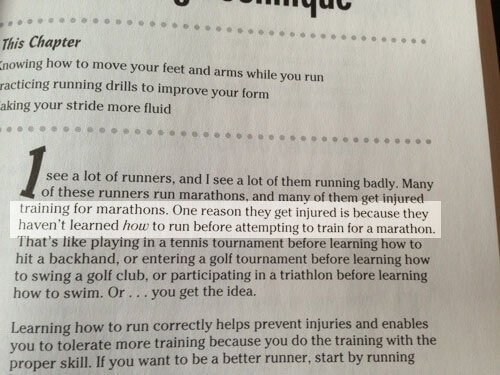 From the book: One reason they get injured is because they haven't learned how to run before attempting to train for a marathon