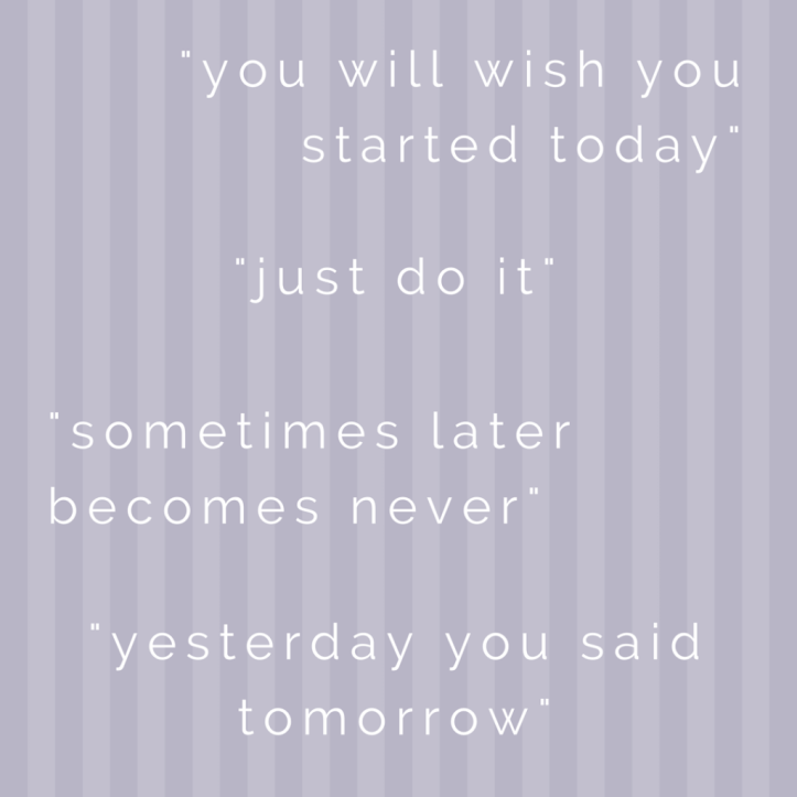 you will wish you started today - just do it - sometimes later becomes never