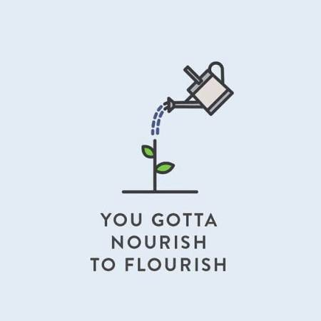 You Gotta Nourish to Flourish