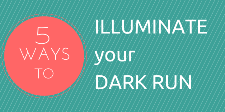 5 Ways to Illuminate your Dark Run