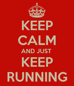 Keep calm and just keep running